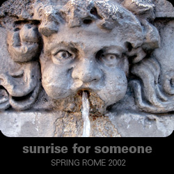 Sunrise for Someone - Spring Rome 2002